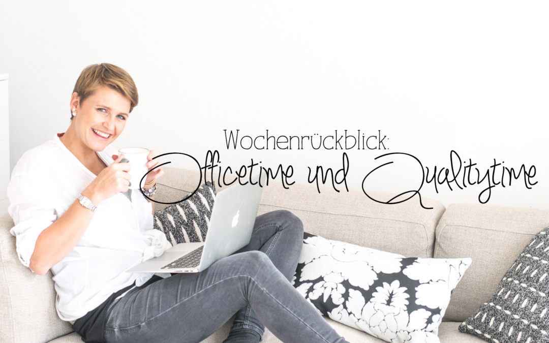 Wochenrückblick #13: Quality time und office on the go