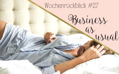Wochenrückblick #27: Business as usual.